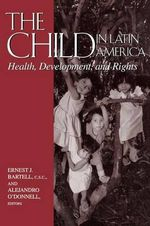 The Child in Latin America : Health, Development and Rights