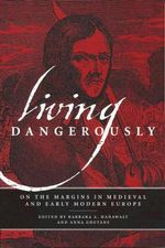 Living Dangerously : On the Margins in Medieval and Early Modern Europe