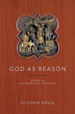 God as Reason : Essays in Philosophical Theology - Vittorio Hosle