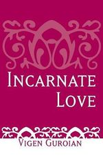 Incarnate Love : Essays in Orthodox Ethics - Vigen Guroian