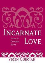 Incarnate Love : Essays in Orthodox Ethics - Vigen Guroian