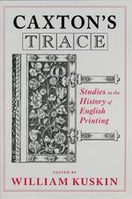 Caxton's Trace : Studies in the History of English Printing