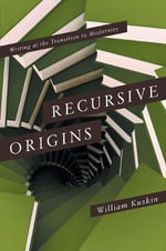 Recursive Origins : Writing at the Transition to Modernity - William Kuskin