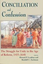 Conciliation and Confession : The Struggle for Unity in the Age of Reform,1415-1648