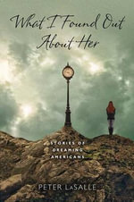 What I Found Out About Her : Stories of Dreaming Americans - Peter LaSalle