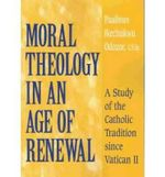 Moral Theology in an Age of Renewal : A Study of the Catholic Tradition since Vatican II - Paulinus Ikechukwu Odozor