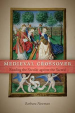 Medieval Crossover : Reading the Secular Against the Sacred - Barbara Newman