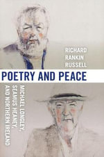Poetry and Peace : Michael Longley, Seamus Heaney, and Northern Ireland - Richard Rankin Russell