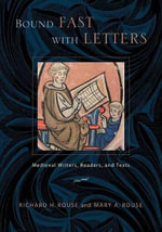 Bound Fast with Letters : Medieval Writers, Readers and Texts - Richard H. Rouse