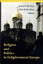Religion and Politics in Enlightenment Europe - James E. Bradley