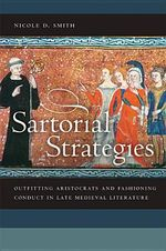 Sartorial Strategies : Outfitting Aristocrats and Fashioning Conduct in Late Medieval Literature - Nicole Smith