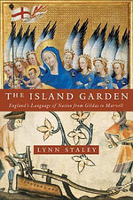 The Island Garden : England's Language of Nation from Gildas to Marvell - Lynn Staley