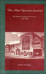 The Most Necessary Luxuries : The Mercer's Company of Coventry, 1550-1680 - Ronald M Berger