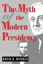 The Myth of the Modern Presidency : The President's Year of Crisis--Suez and the Brink... - David K. Nichols