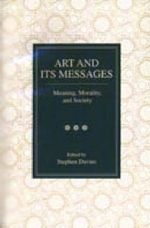 Art and Its Messages : Meaning, Morality and Society