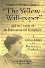 Yellow Wallpaper : A Critical Edition and Documentary Casebook - Charlotte Perkins Gilman