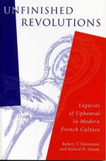 Unfinished Revolutions : Legacies of Upheaval in Modern French Culture