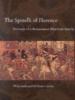 The Spinelli of Florence : Fortunes of a Renaissance Merchant Family - Philip Jacks