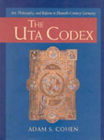 The Uta Codex : Art, Philosophy and Reform in Eleventh-century Germany - Adam S. Cohen