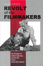 Revolt of the Filmmakers : The Struggle for Artistic Autonomy and the Fall of the Russian Film Industry - George Faraday
