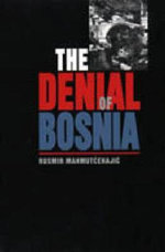 The Denial of Bosnia - Rusmir Mahmutcehajic