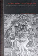 Rereading the Conquest : Power, Politics and the History of Early Colonial Michoacan, Mexico, 1521-1565 - James Krippner-Martinez