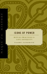 Icons of Power : Ritual Practices in Late Antiquity - Naomi Janowitz