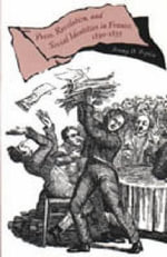 The Press, Revolution and Social Identities in France, 1830-1835 - Jeremy D. Popkin