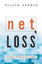 Net Loss : Internet Prophets, Private Profits, and the Costs to Community - Nathan Newman