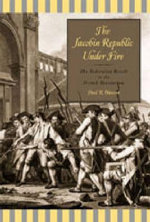 The Jacobin Republic under Fire : The Federalist Revolt in the French Revolution - Paul R. Hanson