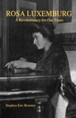 Rosa Luxemburg : A Revolutionary for Our Times - Stephen Eric Bronner