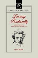 Living Poetically : Observations on Art and Taste - Sylvia. Walsh