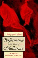 Performance In The Text Mallarme : Perspectives on an Emerging Discipline - Mary Lewis. Shaw