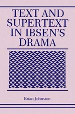 Text and Supertext in Ibsen's Drama - Brian Johnston