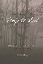 Caring for Body and Soul : Burial and the Afterlife in the Merovingian World - Bonnie Effros