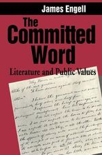 The Committed Word : Literature and Public Values - James Engell