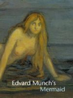 Edvard Munch's Mermaid - John Zarobell