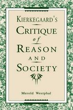 Kierkegaard's Critique of Reason and Society : Religious Uses of Modern Atheism - Merold Westphal