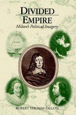 Divided Empire : Milton's Political Imagery - Robert Fallon