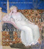 The Commonwealth of Nature : Art and Poetic Community in the Age of Dante - C.Jean Campbell