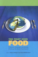 The Fight Over Food : Producers, Consumers, and Activists Challenge the Global Food System