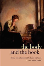 The Body and the Book : Writing from a Mennonite Life - Julia Kasdorf