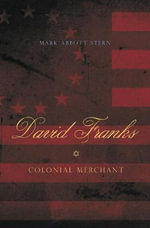 David Franks : Colonial Merchant - Mark Abbott Stern