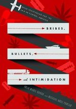Bribes, Bullets, and Intimidation : Drug Trafficking and the Law in Central America - Julie Marie Bunck