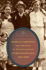 Medical Caregiving and Identity in Pennsylvania's Anthracite Region, 1880-2000 : The Challenge of Informality in the Middle East an... - Karol W. Weaver
