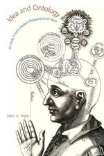 Idea and Ontology : An Essay in Early Modern Metaphysics of Ideas - Marc A. Hight