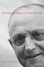 The Spiritual Vision of Frank Buchman : Marked for Death, Separated by War; Overcoming Tra... - Philip Boobbyer