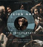 Vision and Its Instruments : Art, Science, and Technology in Early Modern Europe - Alina Alexandra Payne