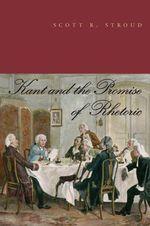 Kant and the Promise of Rhetoric - Scott R Stroud