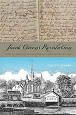Jacob Green S Revolution : Radical Religion and Reform in a Revolutionary Age - Independent Scholar S Scott Rohrer